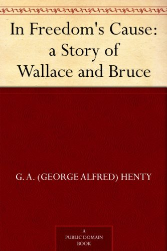In Freedom's Cause : a Story of Wallace and Bruce by [Henty, G. A. (George Alfred)]