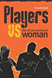 Players vs the Unconventional Woman, Danielle Brand, 1908223502