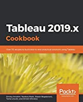 Tableau 2019.x Cookbook: Over 115 recipes to build end-to-end analytical solutions using Tableau Front Cover