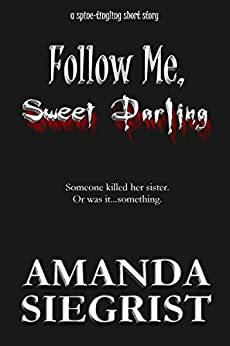 Follow Me, Sweet Darling: A Spine-Tingling Short Story by [Siegrist, Amanda]