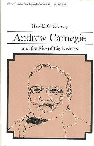 Andrew Carnegie and the Rise of Big Business by Harold C. Livesay (1975-02-03)