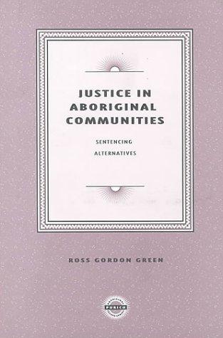 Justice in Aboriginal Communities: Sentencing Alternatives