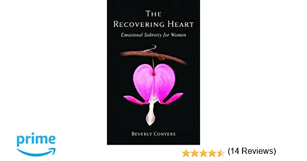 The Recovering Heart: Emotional Sobriety for Women: Beverly ...