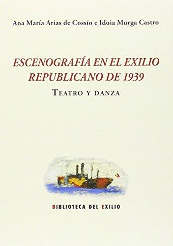 Escenografía en el exilio republicano de 1939. Teatro y danza (Biblioteca del Exilio, Col. Anejos)