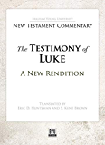 The Testimony of Luke: A New Rendition (Brigham Young University New Testament Commentary) (English Edition)