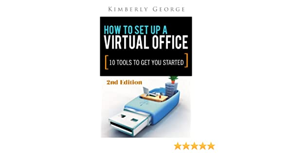 virtual office tools. amazoncom how to setup a virtual office 10 tools get you started 2nd edition ebook kimberly george kindle store