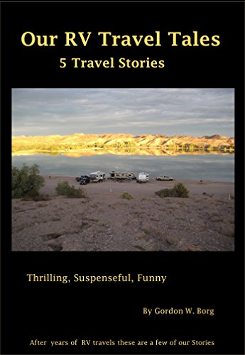 Our RV Travel Tales: Five Short Stories intense, suspenseful and hilarious,  a great read for anyone, glued to your chair suspense, laugh till you cry