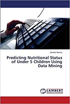 Book Predicting Nutritional Status of Under 5 Children Using Data Mining