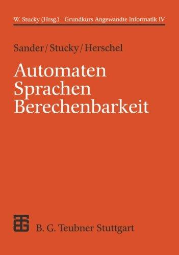 Grundkurs Angewandte Informatik, in 4 Bdn., Bd.4, Automaten, Sprachen, Berechenbarkeit (XLeitfäden der Informatik)