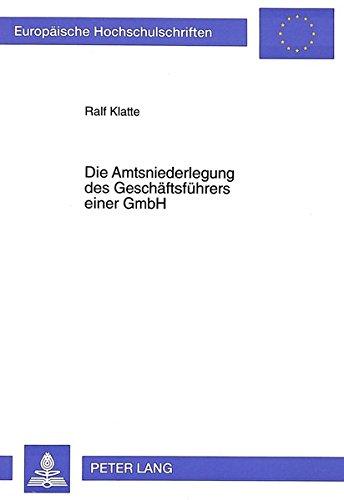 Die Amtsniederlegung des Geschäftsführers einer GmbH (Europäische Hochschulschriften Recht) (German Edition) by Peter Lang GmbH, Internationaler Verlag der Wissenschaften