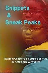 Snippets & Sneak Peaks: Random Chapters & Sample of WiPs by Antoinette J. Houston Paperback