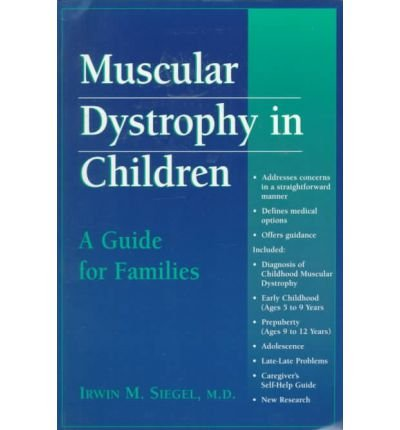 [Muscular Dystrophy in Children: A Guide for Families] (By: Irwin M. Siegel) [published: October, 1999] (Muscular Dystrophy In Children A Guide For Families)