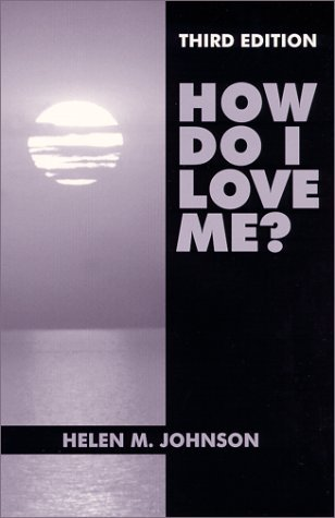 By Helen M. Johnson - How Do I Love Me?: 3rd (third) Edition