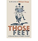 [(Those Feet: A Sensual History of English Football)] [ By (author) David Winner ] [March, 2006]