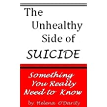 Suicide: The Unhealthy Side of Suicide (Something Everyone Should Know)