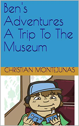 Ben's Adventures A Trip To The Museum