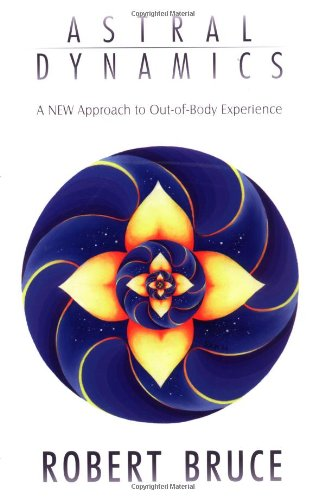 Astral Dynamics: A New Approach to Out-Of-Body Experiences