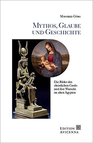mythos-glaube-und-geschichte-die-bilder-des-christlichen-credo-und-ihre-wurzeln-im-alten-gypten