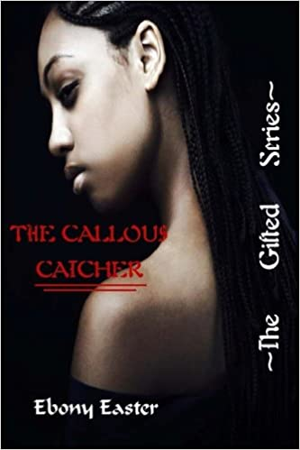 The Callous Catcher: Volume 1 (The Gifted)