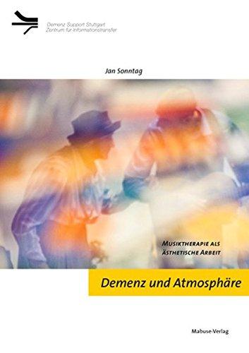 Demenz und Atmosphäre. Musiktherapie als ästhetische Arbeit (Demenz Support Stuttgart)