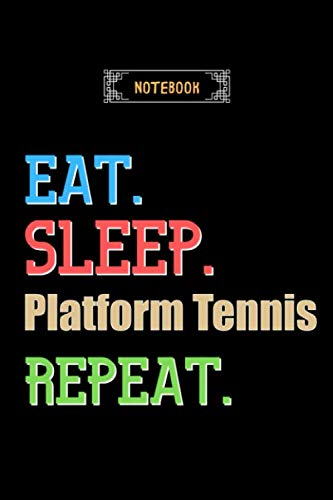 Eat, Sleep, Platform Tennis, Repeat Notebook - Platform Tennis Lovers And Fans Gift: Lined Notebook / Journal Gift, 120 Pages, 6x9, Soft Cover, Matte Finish