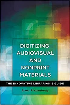 Digitizing Audiovisual and Nonprint Materials: The Innovative Librarian's Guide
