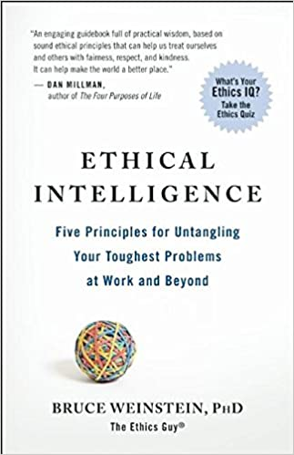 Ethical Intelligence: Five Principles for Solving Your Toughest