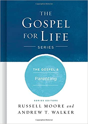 The Gospel & Parenting (Gospel For Life)