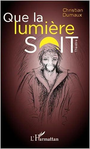 Livre gratuits en ligne Que la Lumiere Soit Theatre pdf