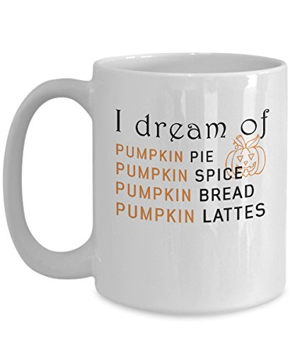 (Autumn Mug I dream of Pumpkin Pie Spice Bread Latte Funny Office Work Coffee Mugs Best Halloween Costumes Set Gifts Idea for mens womens boys)