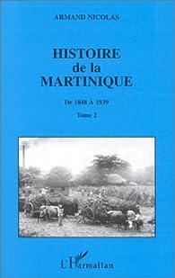 Histoire de la Martinique, 1848-1939, tome 2 par Armand Nicolas