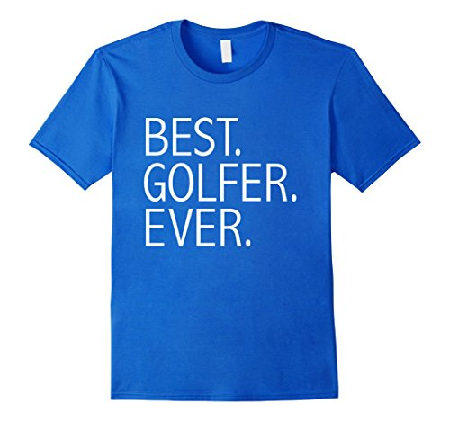 Mens Best Golfer Ever Funny Tshirt Golf Golfing Father's Day Gift Large Royal Blue