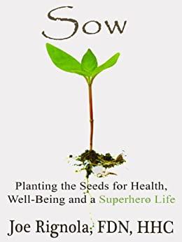 Sow, Planting the Seeds for Health, Well Being and a Superhero Life by [Rignola, Joe]