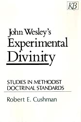 John Wesley's Experimental Divinity: Studies in Methodist Doctrinal Standards