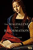 "Margaret Arnold, ""The Magdalene in the Reformation"" (Harvard UP, 2018)"