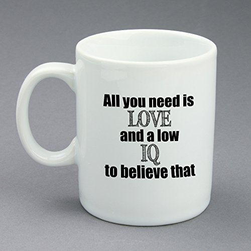 [Custom Funny Coffee Mug With Your Name On the Back, All You Need Is Love And A Low IQ To Believe That, White Ceramic, 11] (Things That Start With The Letter B)