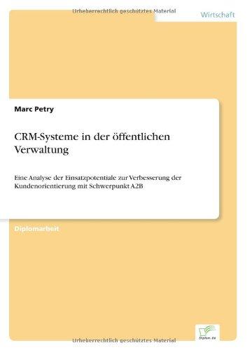 CRM-Systeme in der öffentlichen Verwaltung: Eine Analyse der Einsatzpotentiale zur Verbesserung der Kundenorientierung mit Schwerpunkt A2B (German Edition) pdf epub