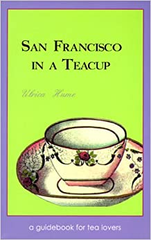 San Francisco in a Teacup: A Guidebook for Tea Lovers