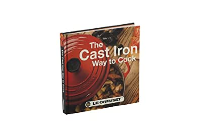 Le Creuset Cast Iron Way to Cook Cookbook-2nd Edition