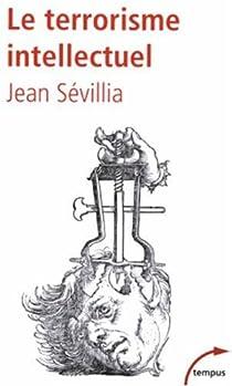 Le terrorisme intellectuel de 1945 à nos jours par Sévillia
