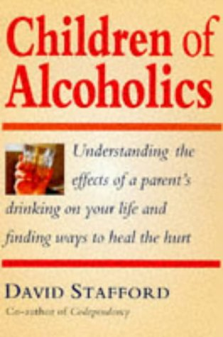 Children of Alcoholics: Understanding the Effects of a Parent's Drinking on Your Life and Finding Ways to Heal the Hurt (Effects Of Drug Addiction On The Family)