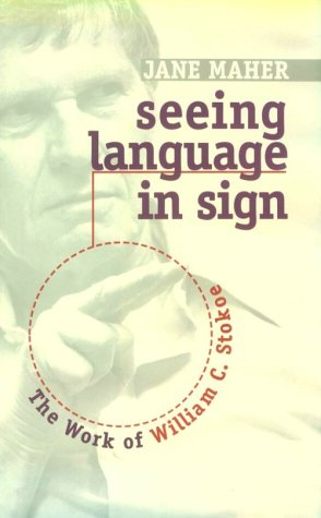Seeing Language in Sign: The Work of William C. Stokoe by Gallaudet University Press