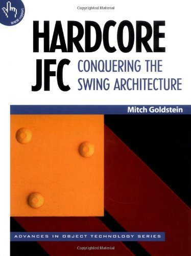 Download Hardcore JFC: Conquering the Swing Architecture (SIGS: Advances in Object Technology) Pdf
