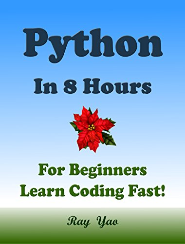 PYTHON Programming Language. In 8 Hours, For Beginners, Learn Coding Fast! Python Crash Course, A QuickStart eBook, Tutorial Book with Hands-On Projects, In Easy Steps! An Ultimate Beginner's Guide! (Ruby On Rails Mysql)