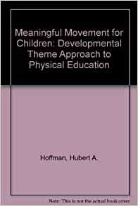 Meaningful movement for children a developmental theme approach to meaningful movement for children a developmental theme approach to physical education hubert a hoffman etc 9780205069521 amazon books fandeluxe Gallery