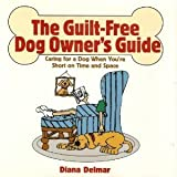The Guilt-Free Dog Owner's Guide, Diana Delmar, 0517100851