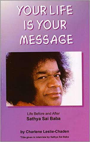 Your Life Is Your Message Life Before And After Sathya Sai Baba