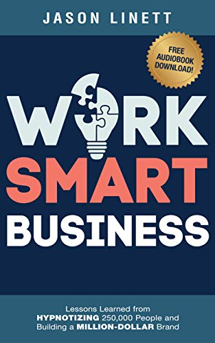Work Smart Business: Lessons Learned from HYPNOTIZING 250,000 People and Building a MILLION-DOLLAR Brand (Best Calendar Printing Service)