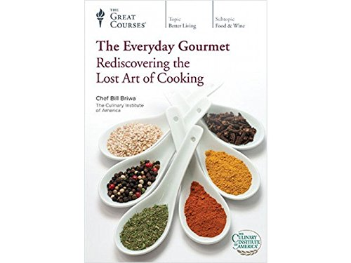 The Everyday Gourmet: Rediscovering the Lost Art of Cooking by The Great Courses