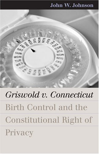 Griswold v. Connecticut: Birth Control and the Constitutional Right of Privacy (Landmark Law Cases and American Society)